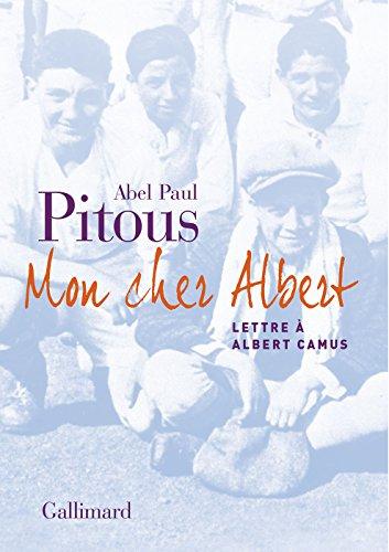 Mon cher Albert: Lettre à Albert Camus par Abel Paul Pitous