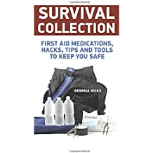 Survival Collection: First Aid Medications, Hacks, Tips and Tools to Keep You Safe