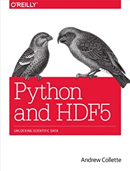 Python and HDF5: Unlocking Scientific Data by [Collette, Andrew]