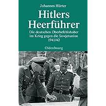 Hitlers Heerführer - Die deutschen Oberbefehlshaber im Krieg gegen die Sowjetunion 1941/42