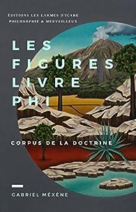 Les Figures, Livre Phi: Corpus de la Doctrine par Gabriel Méxène