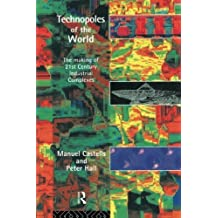 Technopoles of the World: The Making of 21st Century Industrial Complexes by Manuel Castells (1994-04-06)