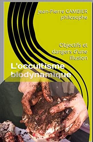 L'occultisme biodynamique: Objectifs et dangers d'une illusion par  Jean-Pierre CAMBIER philosophe