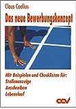Das neue Bewerbungskonzept: Mit Beispielen und Checklisten für Stellenanzeigen, Anschreiben und Lebenslauf