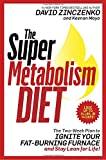 Super Metabolism Diet: The Four-Week Plan to Torch Fat, Ignite Your Body's Fuel Furnace, and Stay Healthy-and Lean!-for Life
