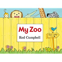 My Zoo: Written by Rod Campbell, 2013 Edition, (Illustrated edition) Publisher: Macmillan Children's Books [Board book]