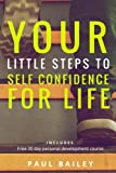 Your Little Steps to Self Confidence for Life: Includes a free 30 day personal development course Little Steps