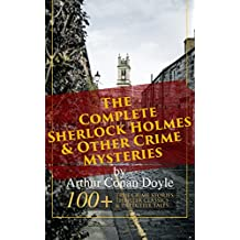The Complete Sherlock Holmes & Other Crime Mysteries by Arthur Conan Doyle: 100+ True Crime Stories, Thriller Classics & Detective Tales (Illustrated): ... The Uncharted Coast… (English Edition)