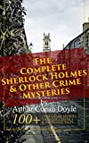 The Complete Sherlock Holmes & Other Crime Mysteries by Arthur Conan Doyle: 100+ True Crime Stories, Thriller Classics & Detective Tales (Illustrated): ... the Fire Stories, The Uncharted Coast…