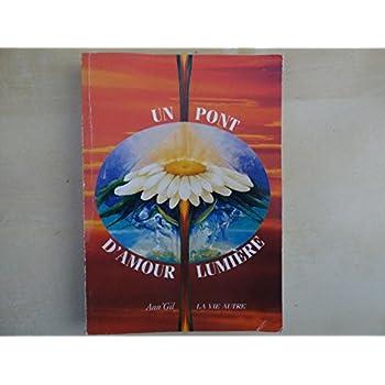 VIE APRES LA MORT, TELEPATHIE, ECRITURE AUTOMATIQUE: Un Pont d'Amour Lumière.