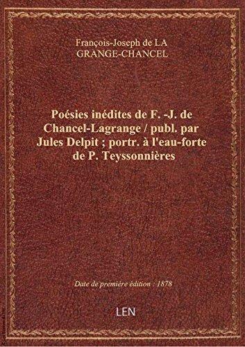 Posies indites deF.-J. deChancel-Lagrange/ publ. parJulesDelpit; portr.l'eau-forte deP.