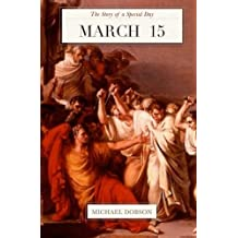 March 15: The Story of a Special Day: The Story of a Special Day by Michael Dobson (2013-01-18)
