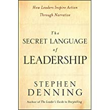 The Secret Language of Leadership: How Leaders Inspire Action Through Narrative (J-B US non-Franchise Leadership)