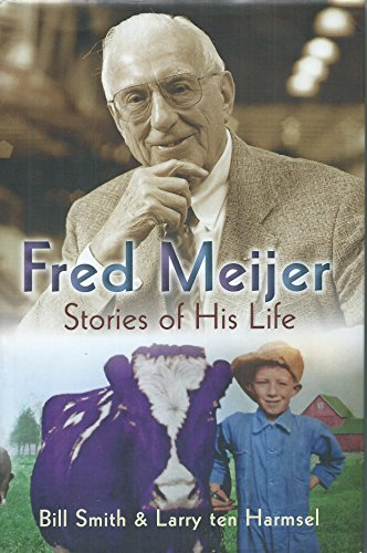 fred-meijer-stories-of-his-life-by-bill-smith-and-larry-ten-harmsel-hardcover