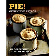 Pie!: 100 Gorgeously Glorious Recipes (100 Great Recipes) by Taylor, Genevieve (2014) Paperback