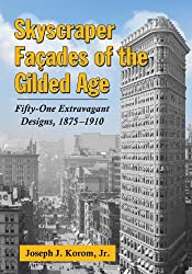 Skyscraper Facades of the Gilded Age: Fifty-One Extravagant Designs, 1875-1910