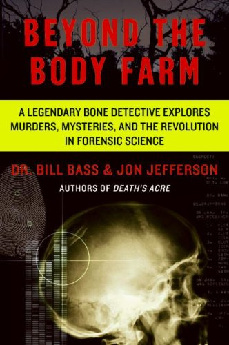 By Bass, Bill ( Author ) [ Beyond the Body Farm: A Legendary Bone Detective Explores Murders, Mysteries, and the Revolution in Forensic Science By Nov-2008 Paperback