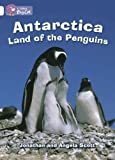 Collins Big Cat - Antarctica: Land of the Penguins: Band 10/White by Scott, Jonathan, Scott, Angela published by Collins Educational (2005)