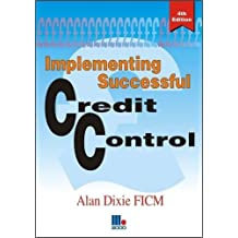 Implementing Successful Credit Control by Alan Dixie (30-Nov-2009) Paperback