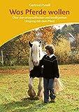 Was Pferde wollen: Motiva Training - Über den artspezifischen und intelligenten Umgang mit dem Pferd