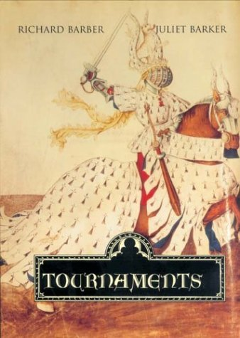 Tournaments: Jousts, Chivalry and Pageants in the Middle Ages by Barber, Richard, Barker, Juliet (2013) Paperback