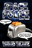 Space Police: The Toaster That Time Forgot, an...