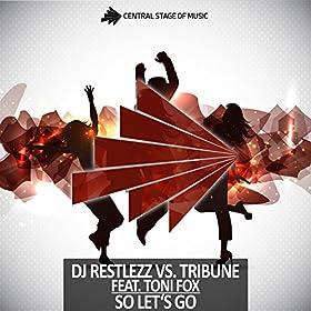 DJ Restlezz vs. Tribune feat. Toni Fox-So Let's Go