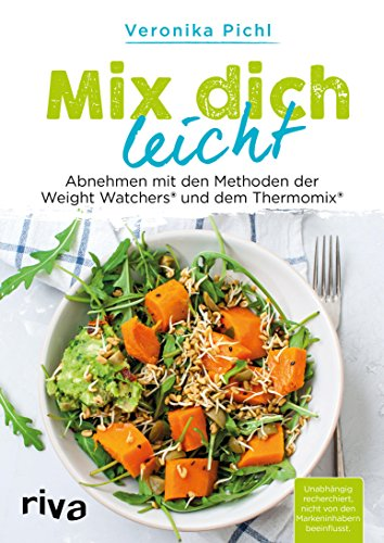 Mix dich leicht: Abnehmen mit den Methoden der Weight Watchers® und dem Thermomix® Weight Watcher Punkte