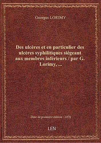 Des ulcères et en particulier des ulcères syphilitiques siégeant aux membres inférieurs / par G. Lor par Georges LORIMY