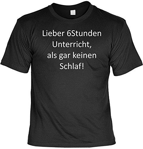 Witziges Sprüche Fun T-Shirt : Lieber 6 Stunden Unterricht, als gar keinen Schlaf!