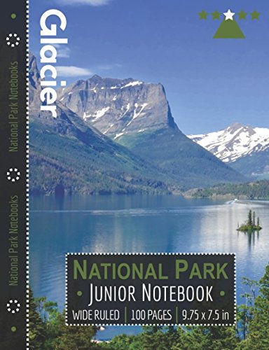 Glacier National Park Junior Notebook: Wide Ruled Adventure Notebook for Kids and Junior Rangers por National Park Notebooks