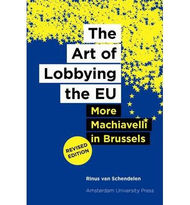 [(The Art of Lobbying the EU: More Machiavelli in Brussels)] [Author: Rinus Van Schendelen] published on (August, 2013)
