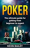 Poker: The Ultimate Guide for getting from Beginner to Expert