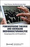Feministische Theorie und Kritische Medienkulturanalyse: Ausgangspunkte und Perspektiven (Critical Studies in Media and Communication, Band 19)