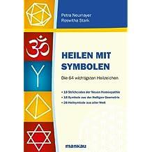 Heilen mit Symbolen: Die 64 wichtigsten Heilzeichen