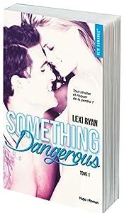 vignette de 'Reckless & real n° 1<br /> Something Dangerous T1 (Lexi Ryan)'