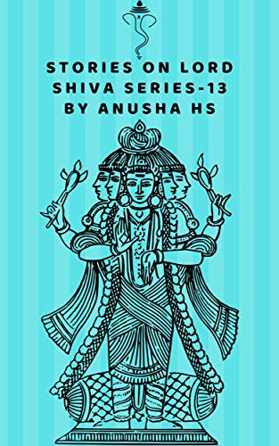 Stories on lord Shiva series -13: from various sources of
