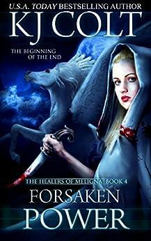 Forsaken Power (The Healers of Meligna Book 4) (English Edition) di [Colt, K. J.]