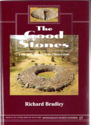 the-good-stones-a-new-investigation-of-the-clava-cairns-society-of-antiquaries-of-scotland-monograph