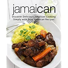 Jamaican: Discover Delicious Jamaican Cooking Simply with Easy Jamaican Recipes (2nd Edition) (English Edition)