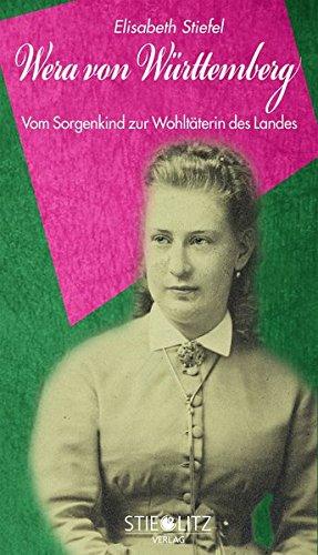 Preisvergleich Produktbild Wera von Württemberg: Vom Sorgenkind zur Wohltäterin des Landes