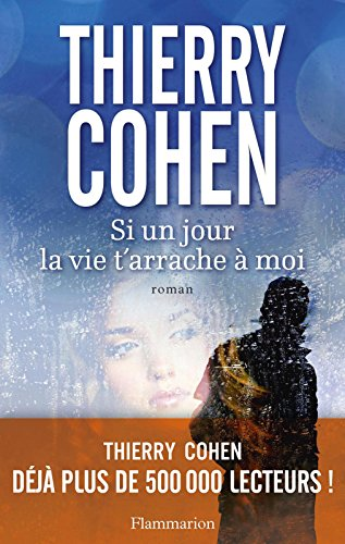Si un jour la vie t'arrache à moi (FICTION FRANCAI) (French Edition)