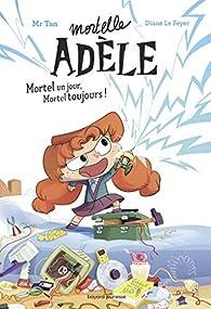 Mortelle Adèle : Mortel un jour, Mortel toujours  par Antoine Dole