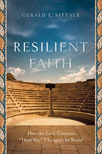 """Resilient Faith: How the Early Christian """"Third Way"""" Changed the World (English Edition)"""
