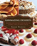 Rawmazing Desserts: Delicious and Easy Raw Food Recipes for Cookies, Cakes, Ice Cream, and Pie by Powers, Susan 1st (first) Edition (2013)