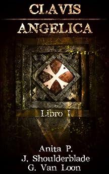 Clavis Angelica: Libro I (Thriller Esoterico) di [Shoulderblade, J., P., Anita, Van Loon, G.]