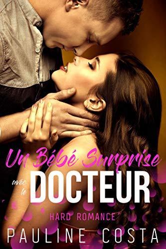 Un Bébé surprise avec le Docteur: Hard Romance par Pauline Costa