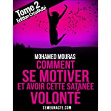 Comment Se Motiver et Avoir Cette Satanée Volonté Tome 2 Edition Créativité