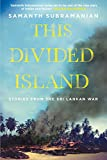 Front cover for the book This Divided Island: Stories from the Sri Lankan War by Samanth Subramanian