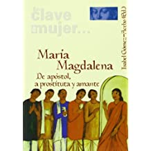 María Magdalena: De apóstol, a prostituta y amante (En clave de mujer...)